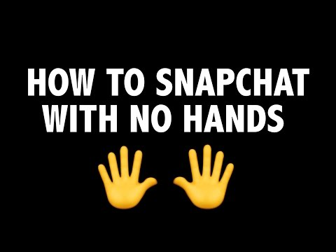 HOW TO SNAPCHAT WITHOUT HANDS