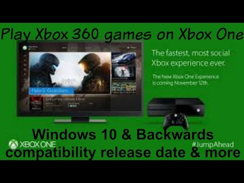 Xbox one windows  & xbox 360 backwards compatibility release date & information.
