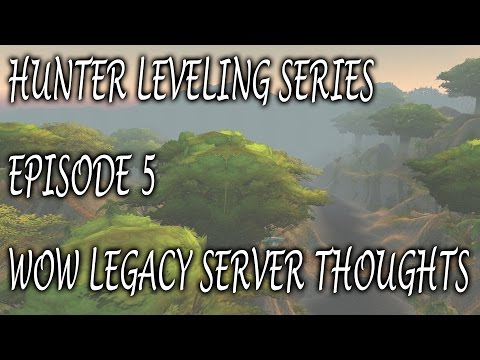 Hunter Leveling Series - Episode #5 - Thoughts On WoW Legacy Server