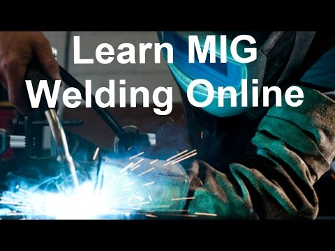 Learn MIG Welding Online And Start Welding From Home Today!