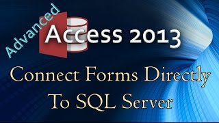 19. (Advanced Programming In Access 2013) Connecting Form Objects Directly To SQL Server