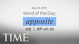 Word Of The Day: APPOSITE | Merriam-Webster Word Of The Day | TIME