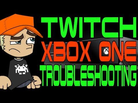 Twitch Xbox One Troubleshooting
