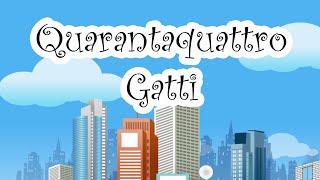 44 GATTI (QUARANTAQUATTRO GATTI) - Canzoni per bambini e bimbi piccoli