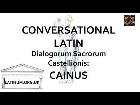 Cainus - Dialogorum Sacrorum Castellionis - Conversational Latin Dialogue Lesson.