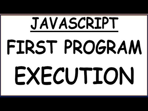 FIRST JAVASCRIPT PROGRAM EXECUTION | HOW TO EXECUTE THE JAVASCRIPT PROGRAM