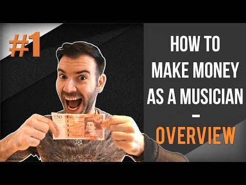 HOW TO MAKE MONEY AS A MUSICIAN #1 - OVERVIEW