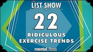 22 Ridiculous Exercise Trends - mental_floss List Show Ep. 423