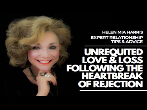 Relationship advice - Unrequited love & loss | Following the heartbreak of rejection