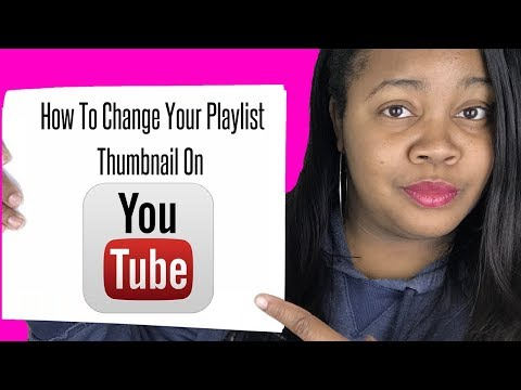 How To Change Your Playlist Thumbnail