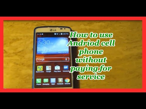 How to use Android cell phone without paying for service