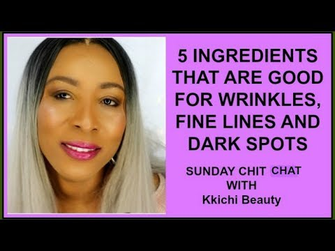 5 INGREDIENTS THAT ARE GOOD FOR WRINKLES FINE LINES + DARK SPOTS|SUNDAY CHIT CHAT WITH Khichi Beauty