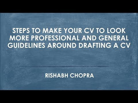 Steps to make your CV to look more professional and General guidelines around drafting a CV