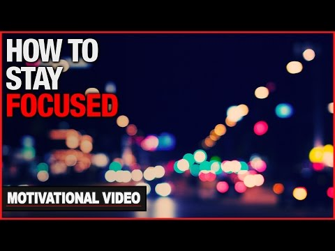 How To Stay Focused - Motivational Video