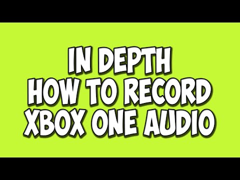 In Depth: Easiest Way To Record Game Chat Audio On Xbox One