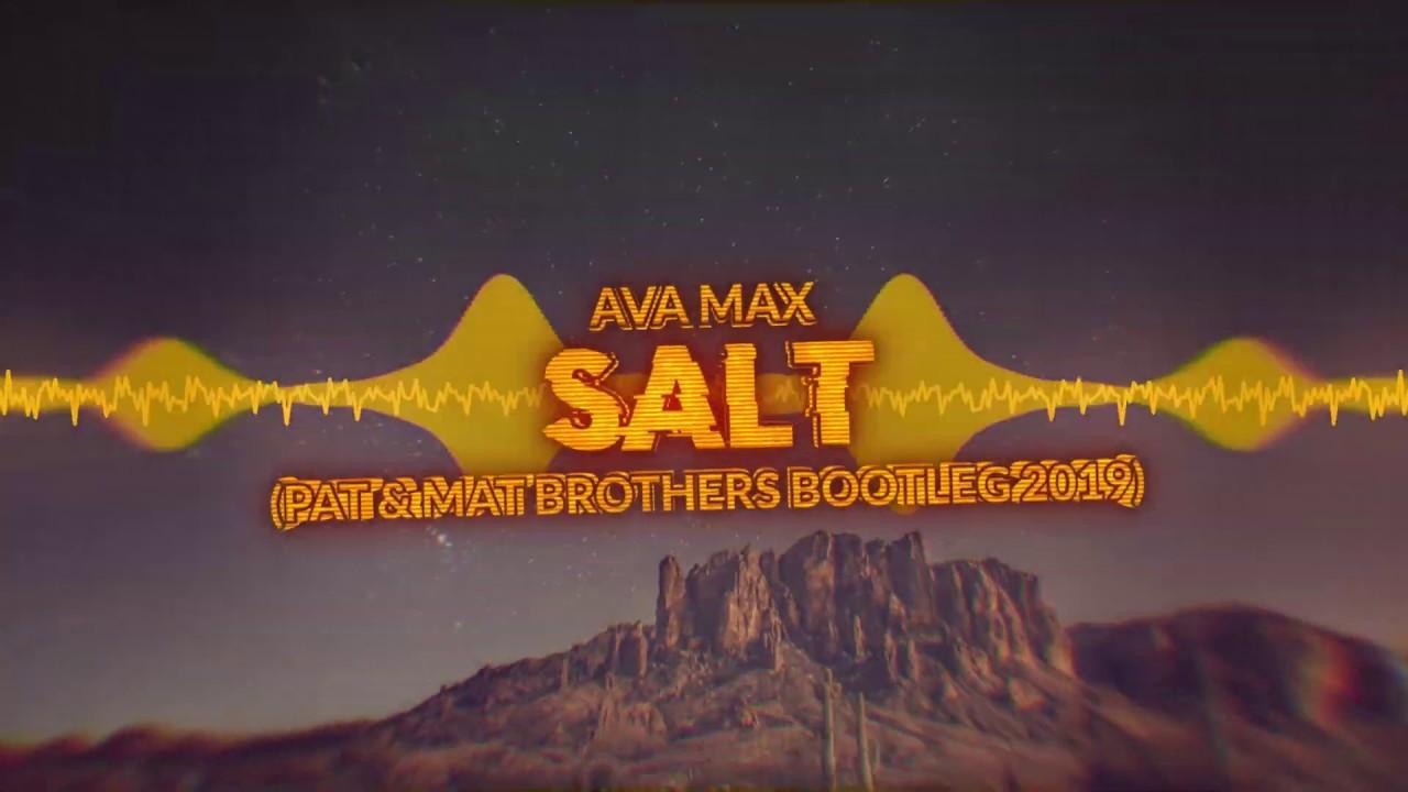 Ava Max - Salt (PaT & MaT Brothers Bootleg) 2019 [FREE DOWNLOAD]