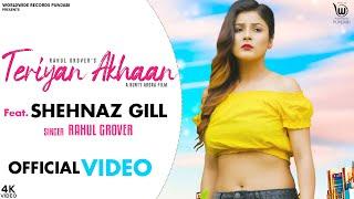 TERIYAN ANKHAN (OFFICIAL SONG) Feat SHEHNAZ GILL | Singer : RAHUL GROVER | LATEST PUNJABI SONG 2020