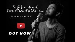 To Phir Aao |Tera Mera Rista | Cover Song | Shubham Sharma |