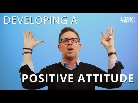 3 Steps to Developing a Positive Attitude | #TomFerryShow Episode 45