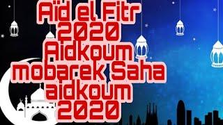 Aïd el Fitr 2020 Aidkoum mobarek Saha aidkoum Pour toutes les musulmans'