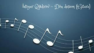 Ixtiyar Qedirov (Salyan) - Dön desem (Gitara)