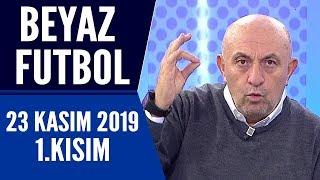 Beyaz Futbol 23 Kasım 2019 Kısım 1/4 - Beyaz TV