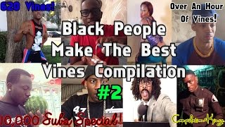 Ultimate Black People Make The Best Vines Compilation 620 Vines 10000 Subs Special