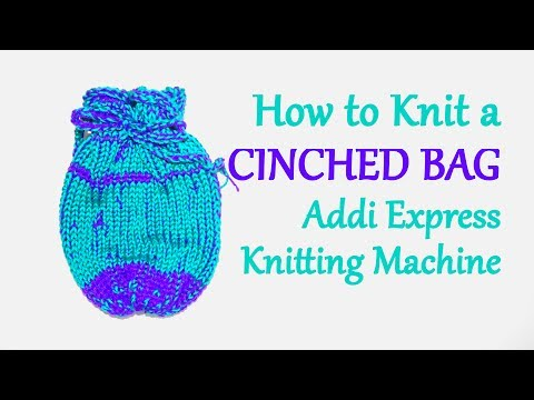 How to Knit a Cinched Bag on your Addi Express Knitting Machine | Yay For Yarn