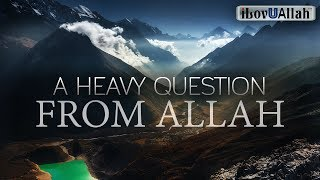 A HEAVY QUESTION FROM ALLAH