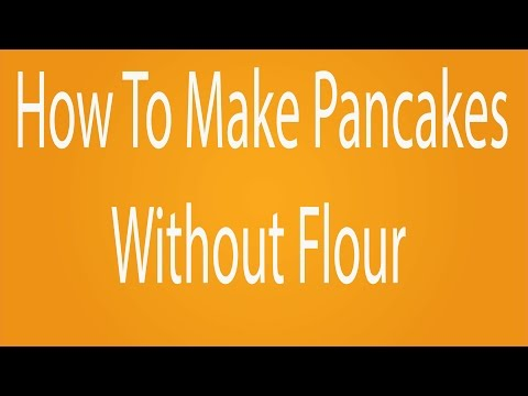 How to make pancakes without flour