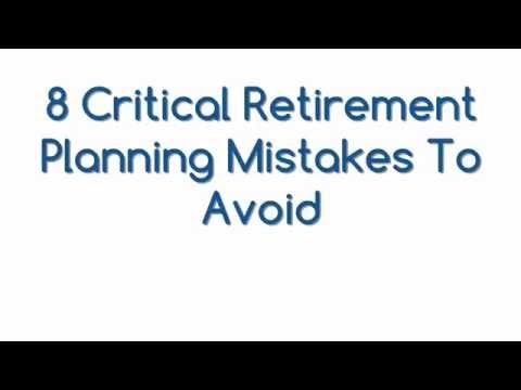 8 Critical Retirement Planning Mistakes To Avoid