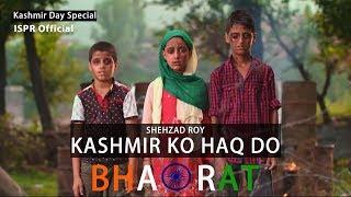 Kashmir ko Haqq do Bharat | Shehzad Roy (ISPR Official Video)