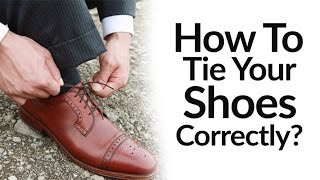 How To Tie Dress Shoes Correctly | Right Vs Wrong Shoe Tying Video | Men