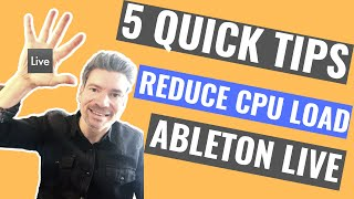 5 Tips To Reduce CPU Load In Ableton