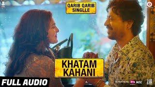 Khatam Kahani - Full Audio |Qarib Qarib Singlle |Irrfan |Parvathy |Vishal Mishra feat.Nooran Sisters