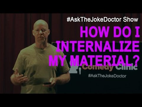 How Do I Internalize My Comedy Material? AsKTheJokeDoctor Episode #5