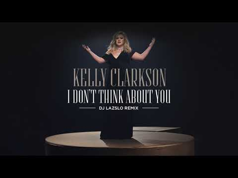 Kelly Clarkson - I Don't Think About You (DJ Lazslo Remix) [Official Audio]