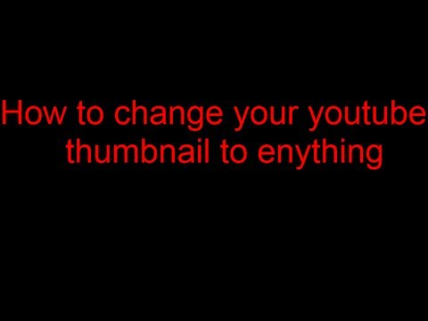 How to change your Youtube thumbnail to eny picture