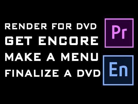 How to Render for DVD Creation, Get Encore, Create an Interactive Menu, and Finalize a DVD