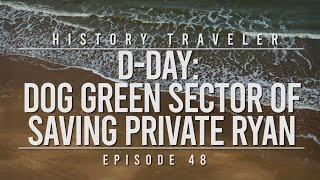 D-Day: Dog Green Sector of Saving Private Ryan | History Traveler Episode 48