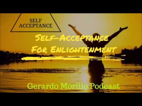 Self acceptance Is Crucial To Enlightenment (Learn Why!) | Gerardo Morillo Podcast