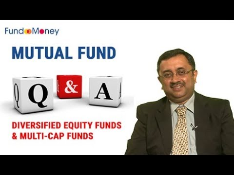 Mutual Fund Q&A, Diversified Equity Funds & Multi-Cap Funds