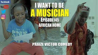 Download I WANT TO BE A MUSICIAN (episode 145) (PRAIZE VICTOR COMEDY) Video