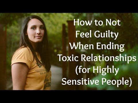How to Not Feel Guilty When Ending Toxic Relationships (for Highly Sensitive People)