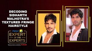 Flipkart's Expert of the Experts | Sidharth Malhotra's Textured Fringe Hairstyle | Rohit Bhatkar
