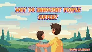 Q: Why do innocent people suffer?