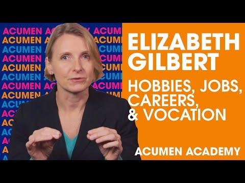 Elizabeth Gilbert on Distinguishing Between Hobbies, Jobs, Careers, & Vocation | +Acumen