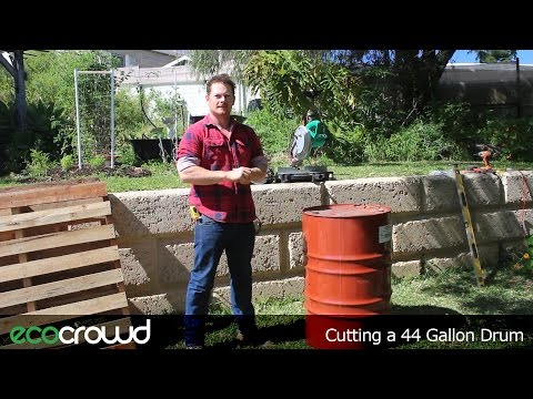 How to cut a 44 Gallon drum