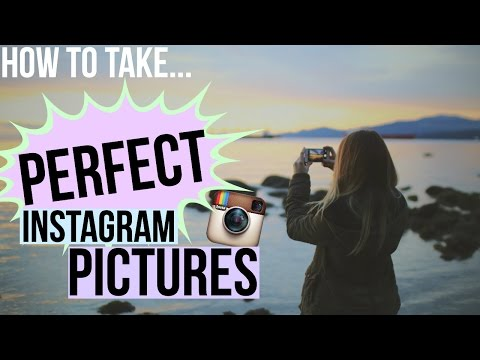 HOW TO TAKE THE PERFECT INSTAGRAM PICTURE!