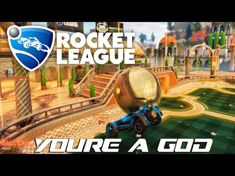 YOU'RE A GOD! : Rocket League